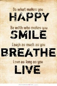do-what-makes-you-happy-be-with-who-makes-you-smile-laugh-as-much-as-you-breathe-love-as-long-as-you-live-quote-1